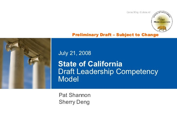State of California  Draft Leadership Competency Model July 21, 2008 Pat Shannon Sherry Deng Preliminary Draft – Subject t...