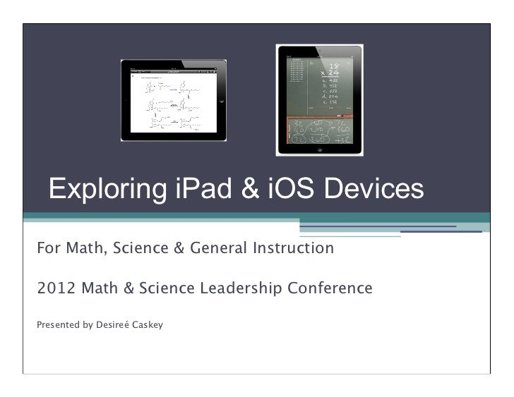 Exploring iPad & iOS DevicesFor Math, Science & General Instruction2012 Math & Science Leadership ConferencePresented by D...