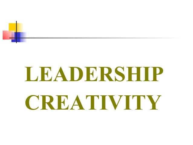 LEADERSHIP CREATIVITY