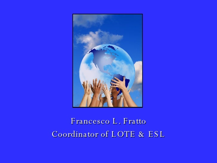 Francesco L. Fratto Coordinator of LOTE & ESL