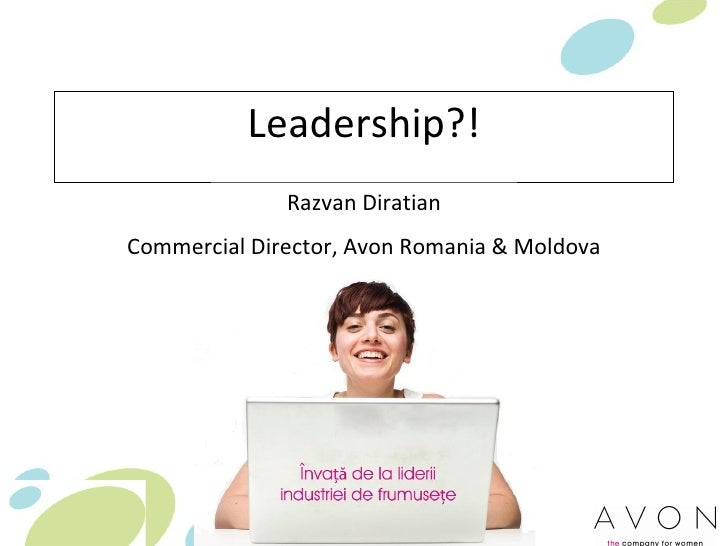 Leadership?! Razvan Diratian Commercial Director, Avon Romania & Moldova