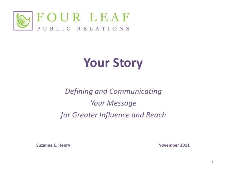 Your Story            Defining and Communicating                    Your Message           for Greater Influence and Reach...