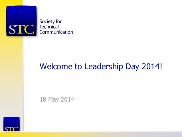 Welcome to Leadership Day 2014! 18 May 2014