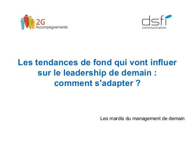 Les tendances de fond qui vont influer sur le leadership de demain : comment s'adapter ? Les mardis du management de demain