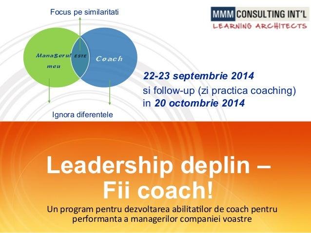 Leadership deplin – Fii coach! Un  program  pentru  dezvoltarea  abilita3lor  de  coach  pentru   performa...