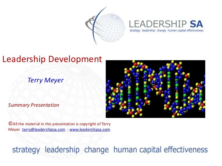 Leadership Development            Terry Meyer Summary Presentation ©All the material in this presentation is copyright of ...