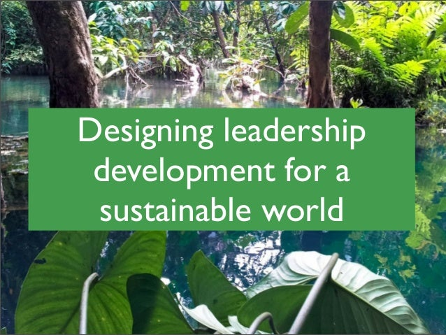 Designing leadership development for a sustainable world