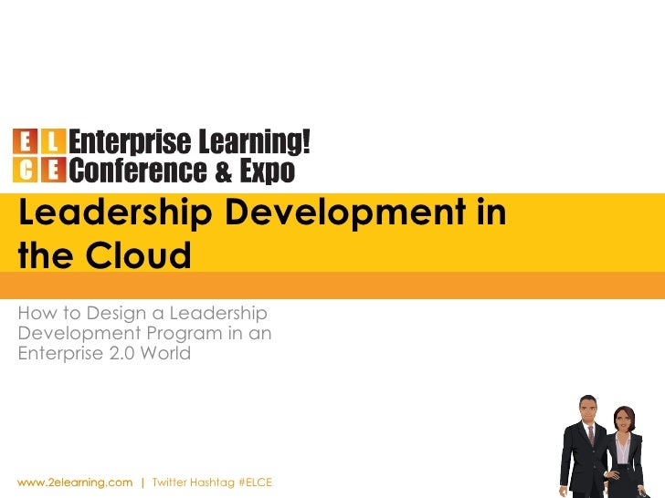 Leadership Development in the Cloud How to Design a Leadership Development Program in an Enterprise 2.0 World