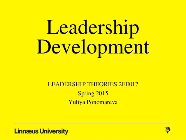 Leadership Development LEADERSHIP THEORIES 2FE017 Spring 2015 Yuliya Ponomareva