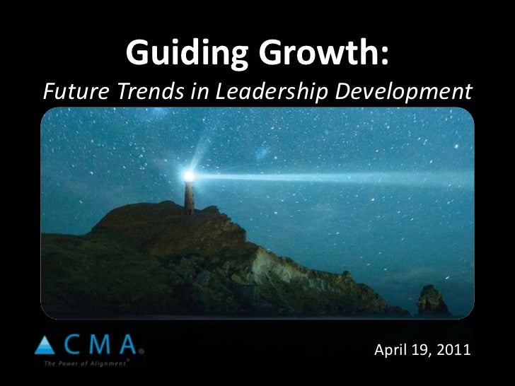 Guiding Growth: Future Trends in Leadership Development <br />April 19, 2011<br />