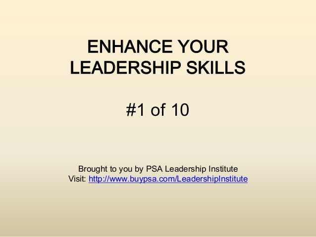 ENHANCE YOURLEADERSHIP SKILLS               #1 of 10   Brought to you by PSA Leadership InstituteVisit: http://www.buypsa....