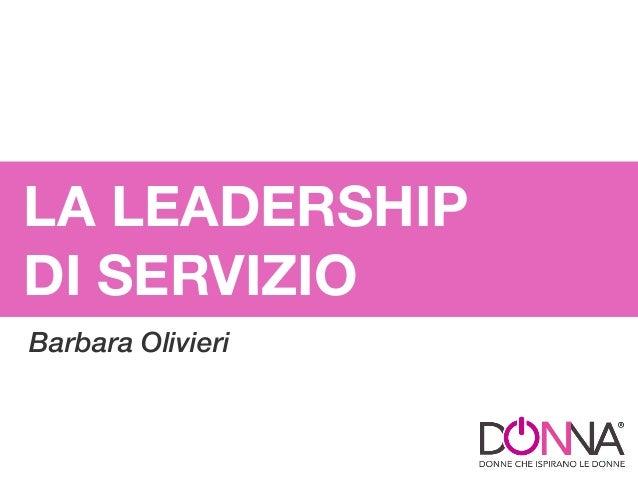 LA LEADERSHIP DI SERVIZIO Barbara Olivieri