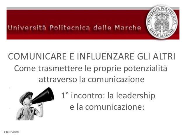 COMUNICARE E INFLUENZARE GLI ALTRI Come trasmettere le proprie potenzialità attraverso la comunicazione 1° incontro: la le...