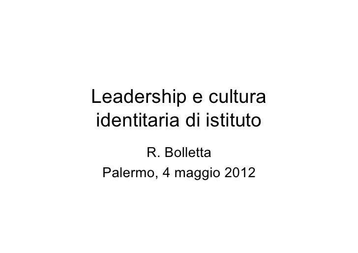 Leadership e culturaidentitaria di istituto       R. Bolletta Palermo, 4 maggio 2012