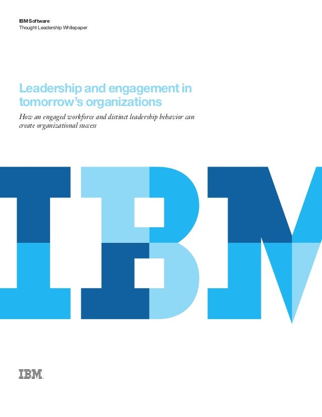 Thought Leadership Whitepaper IBM Software Leadership and engagement in tomorrow's organizations How an engaged workforce ...
