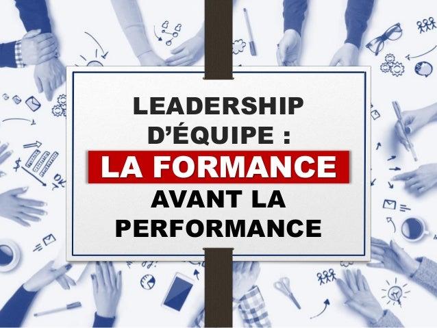 LEADERSHIP D'ÉQUIPE : LA FORMANCE AVANT LA PERFORMANCE