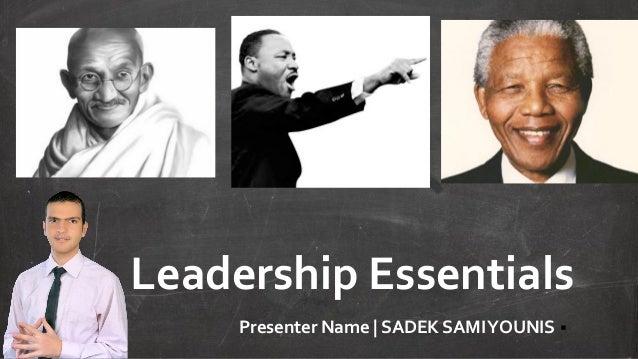 Leadership Essentials Presenter Name | SADEK SAMIYOUNIS