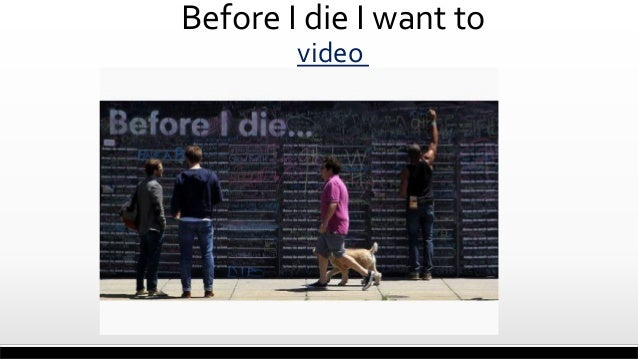 Before I die I want to video