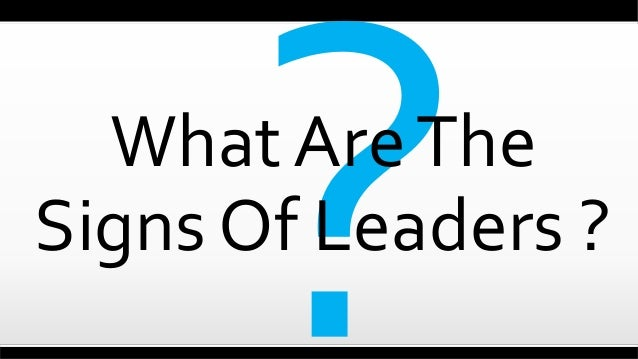 What AreThe Signs Of Leaders ?