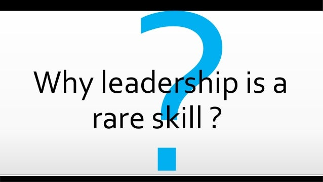 Why leadership is a rare skill ?
