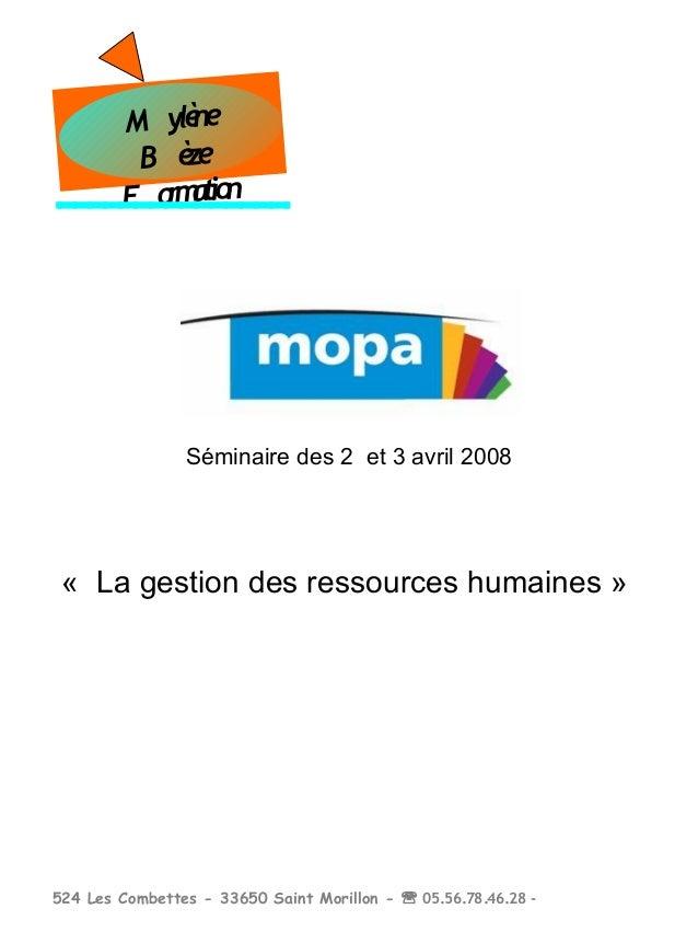 Séminaire des 2 et 3 avril 2008 «La gestion des ressources humaines» CONSULTANTE Mylène Bèze M ylène B èze F ormation 5...