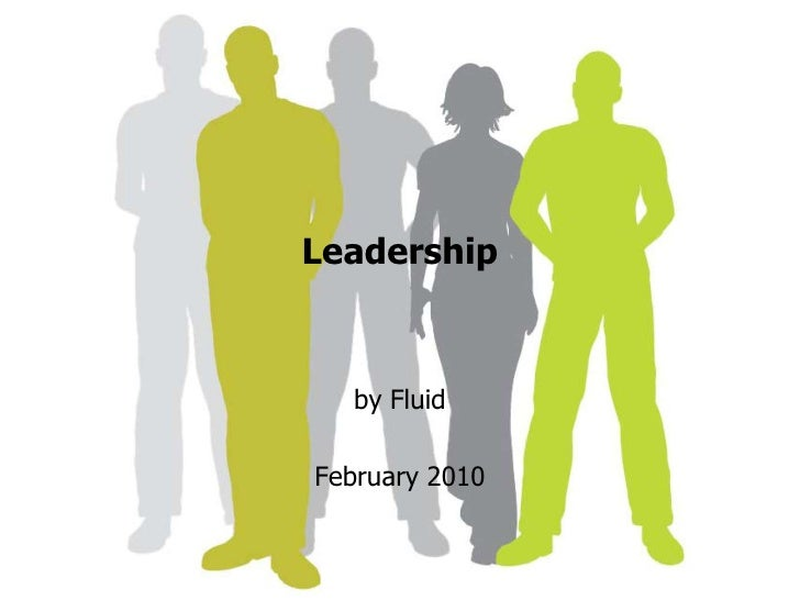 Leadership<br />by Fluid <br />February 2010<br />