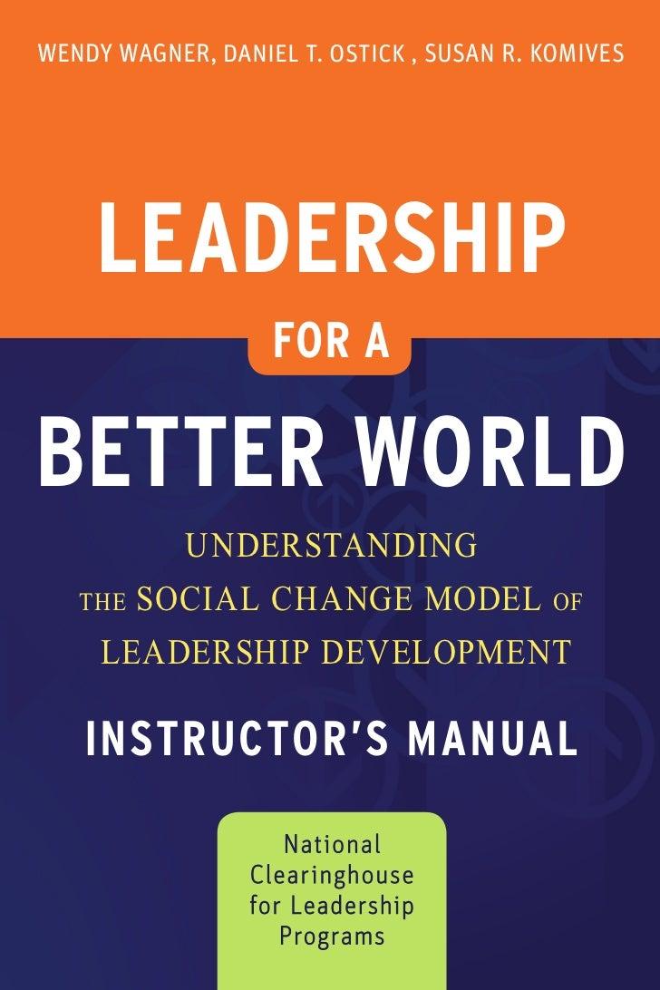 WENDY WAGNER, DANIEL T. OSTICK , SUSAN R. KOMIVES    LEADERSHIP                   FOR ABETTER WORLD            UNDERSTANDI...