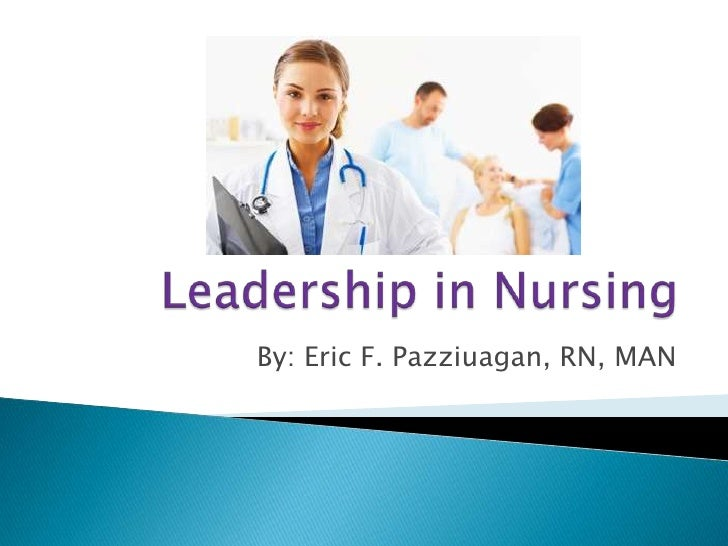 leadership in nursing revised  leadership in nursing<br >by eric f pazziuagan