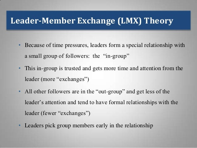 lmx theory When looking at the leader-member exchange theory (lmx), its' important to understand the importance for a professional relationship to occur between the leader and followers (northouse, 2016.