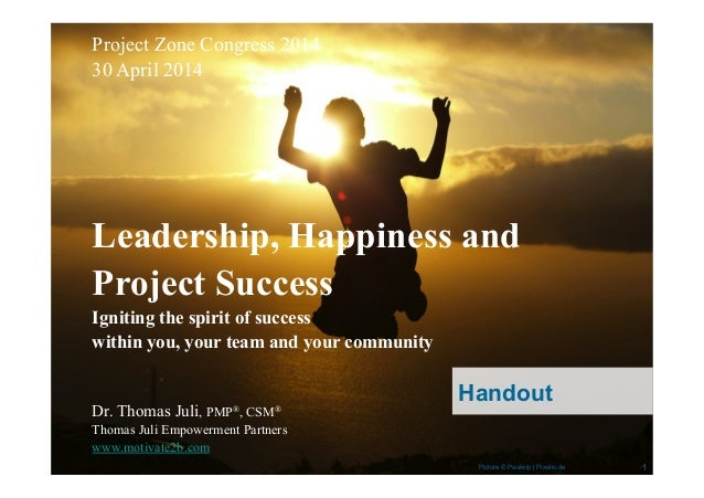 Leadership, Happiness, Project Success.  Official handout of presentation of Thomas Juli at Project Zone 2014 in Frankfurt...