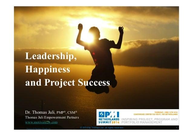 1 Dr. Thomas Juli, PMP®, CSM® Thomas Juli Empowerment Partners www.motivate2b.com Leadership, Happiness and Project Succes...