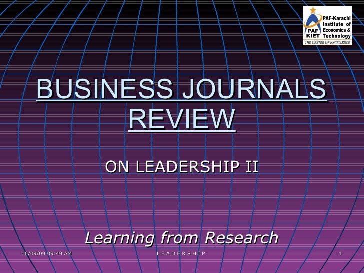 BUSINESS JOURNALS REVIEW ON LEADERSHIP II Learning from Research 06/10/09   05:54 PM L E A D E R S H I P