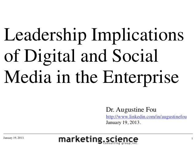 Leadership Implicationsof Digital and SocialMedia in the Enterprise                    Dr. Augustine Fou                  ...