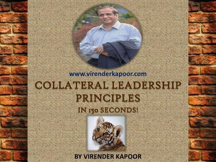 www.virenderkapoor.comCOLLATERAL LEADERSHIP     PRINCIPLES      IN 150 SECONDS!     BY VIRENDER KAPOOR