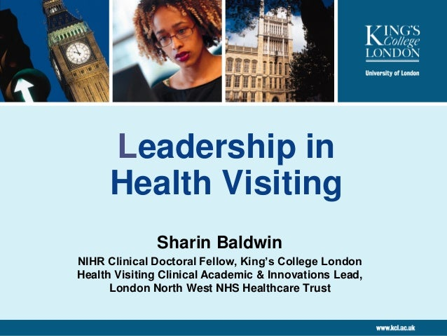 Leadership in Health Visiting Sharin Baldwin NIHR Clinical Doctoral Fellow, King's College London Health Visiting Clinical...