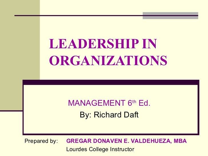 LEADERSHIP IN ORGANIZATIONS MANAGEMENT 6 th  Ed. By: Richard Daft Prepared by:  GREGAR DONAVEN E. VALDEHUEZA, MBA Lourdes ...