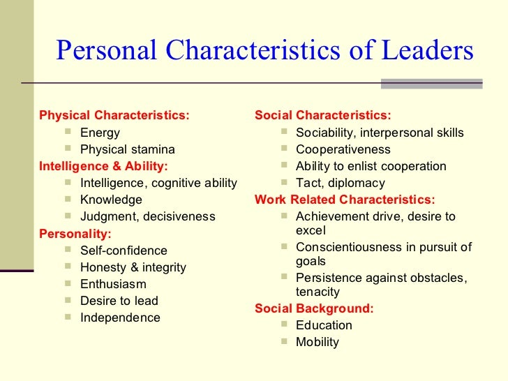 Personal Characteristics of Leaders <ul><li>Physical Characteristics: </li></ul><ul><ul><li>Energy </li></ul></ul><ul><ul>...