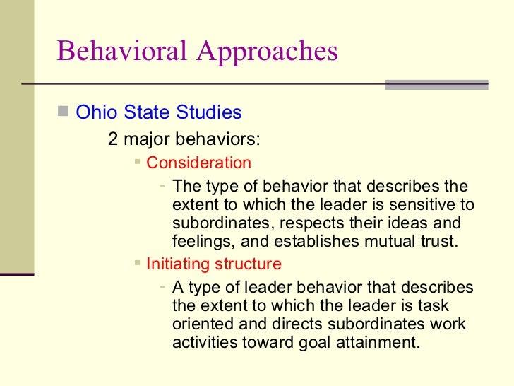 Behavioral Approaches <ul><li>Ohio State Studies </li></ul><ul><li>2 major behaviors: </li></ul><ul><ul><ul><ul><li>Consid...