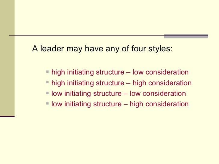 <ul><li>A leader may have any of four styles: </li></ul><ul><ul><ul><li>high initiating structure – low consideration </li...