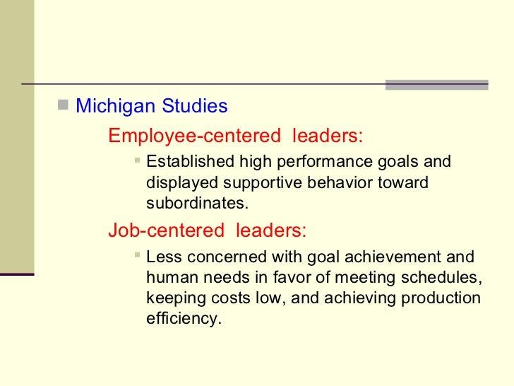 <ul><li>Michigan Studies </li></ul><ul><li>Employee-centered  leaders: </li></ul><ul><ul><ul><ul><li>Established high perf...