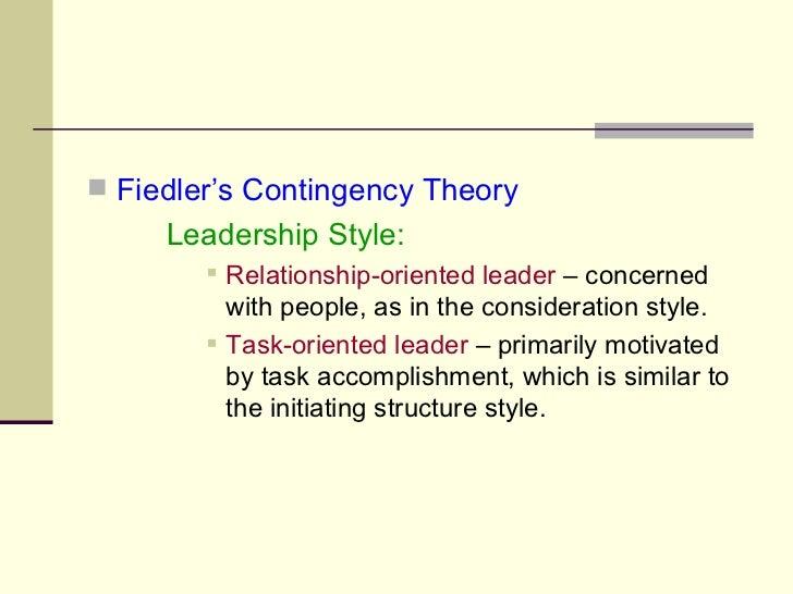 <ul><li>Fiedler's Contingency Theory </li></ul><ul><li>Leadership Style: </li></ul><ul><ul><ul><ul><li>Relationship-orient...