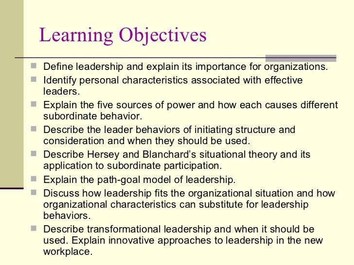 Learning Objectives <ul><li>Define leadership and explain its importance for organizations. </li></ul><ul><li>Identify per...
