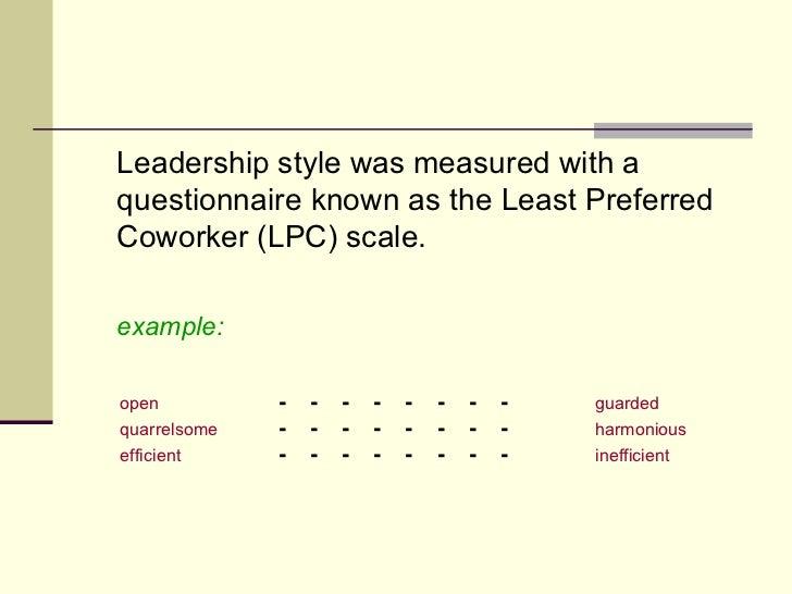 <ul><li>Leadership style was measured with a questionnaire known as the Least Preferred Coworker (LPC) scale. </li></ul><u...