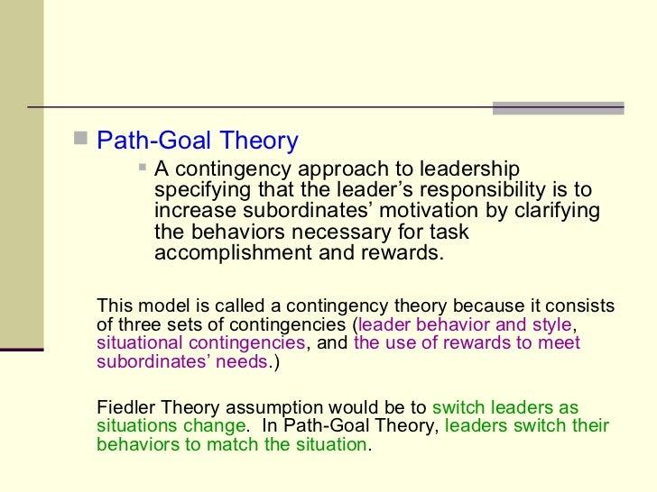 <ul><li>Path-Goal Theory </li></ul><ul><ul><ul><li>A contingency approach to leadership specifying that the leader's respo...
