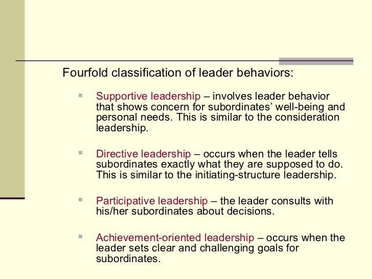 <ul><li>Fourfold classification of leader behaviors: </li></ul><ul><ul><ul><li>Supportive leadership  – involves leader be...