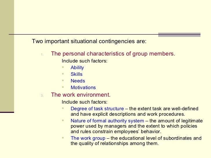 <ul><li>Two important situational contingencies are: </li></ul><ul><ul><ul><li>The personal characteristics of group membe...