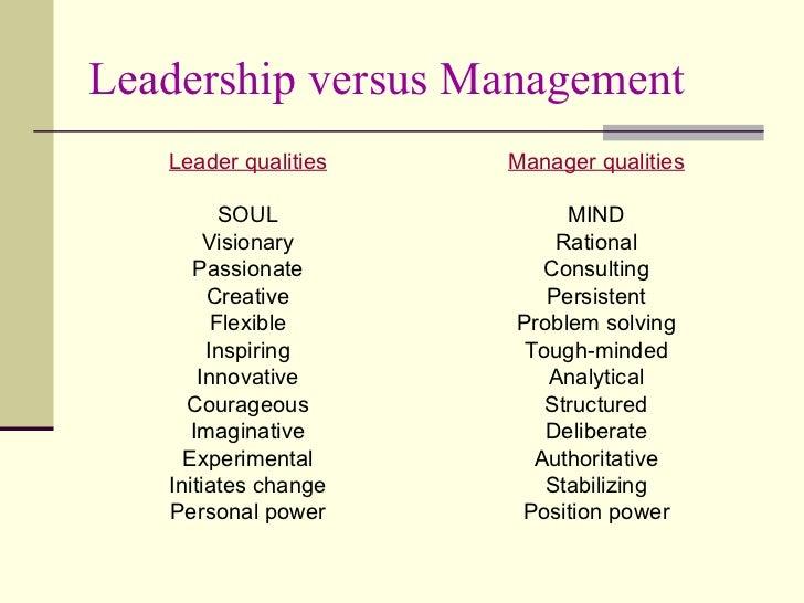 Leadership versus Management <ul><li>Leader qualities </li></ul><ul><li>SOUL </li></ul><ul><li>Visionary </li></ul><ul><li...