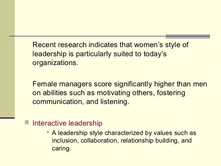 <ul><li>Recent research indicates that women's style of leadership is particularly suited to today's organizations. </li><...