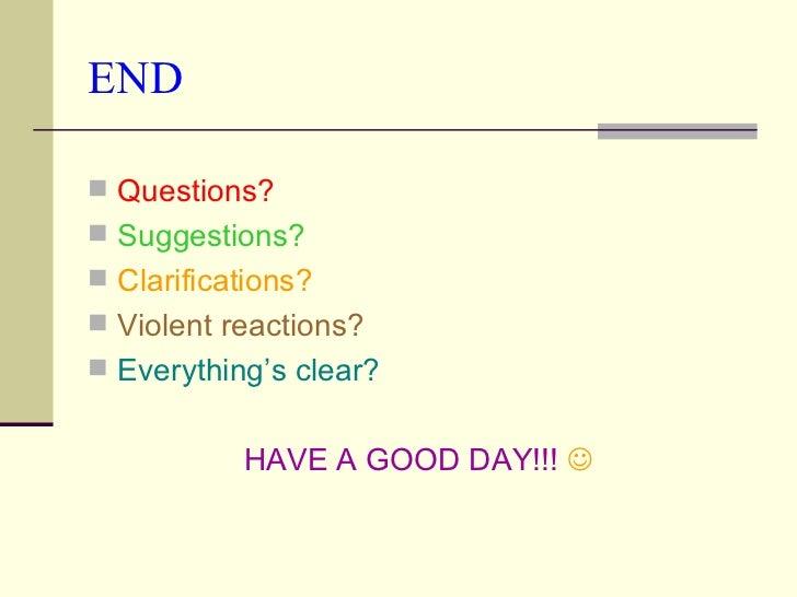 END <ul><li>Questions? </li></ul><ul><li>Suggestions? </li></ul><ul><li>Clarifications? </li></ul><ul><li>Violent reaction...