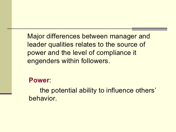 <ul><li>Major differences between manager and leader qualities relates to the source of power and the level of compliance ...